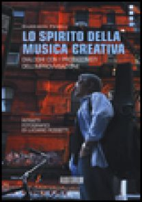 Lo spirito della musica creativa. Dialoghi con i protagonisti dell'improvvisazione - Fewell Garrison; Chianura C. (cur.)