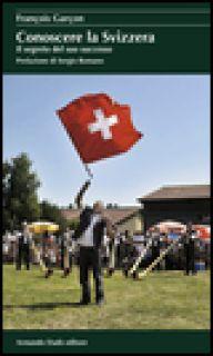 Conoscere la Svizzera. Il segreto del suo successo - Garçon François