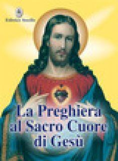 La preghiera al sacro cuore di Gesù - Bersini F. (cur.)