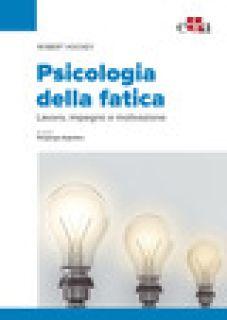 Psicologia della fatica. Lavoro, impegno e motivazione - Hockey Robert; Argentero P. (cur.)