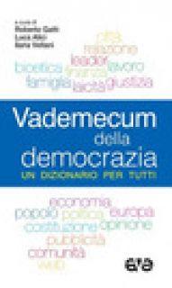 Vademecum della democrazia. Un dizionario per tutti - Gatti R. (cur.); Vellani I. (cur.); Alici L. (cur.