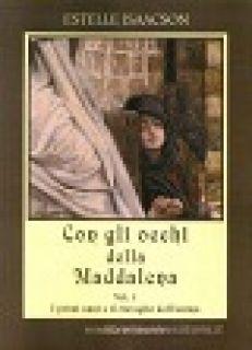 Con gli occhi della Maddalena. Vol. 1: I primi anni e il risveglio dell'anima - Isaacson Estelle