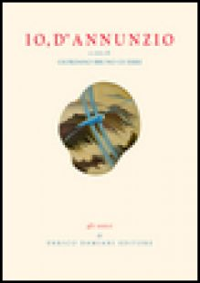 Io, D'Annunzio. Con CD Audio - Guerri Giordano Bruno