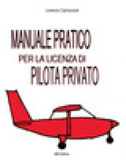 Manuale pratico per la licenza di pilota privato - Carrozzoni Lorenzo