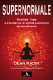 Supernormale. Scienza, yoga e l'evidenza di abilità psichiche straordinarie - Radin Dean