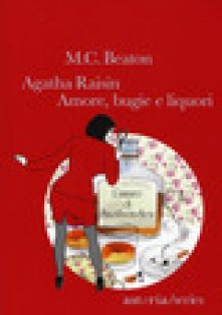 Amore, bugie e liquori. Agatha Raisin - Beaton M. C.