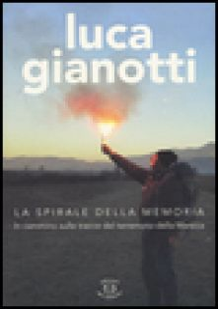 La spirale della memoria. In cammino sulle tracce del terremoto della Marsica - Gianotti Luca