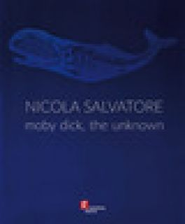 Nicola Salvatore. Moby Dick, the unknown. Ediz. illustrata - Bignardi M. (cur.)