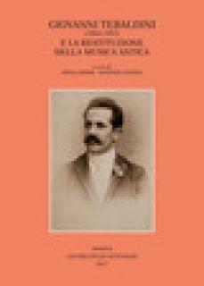 Giovanni Tebaldini (1864-1952) e la restituzione della musica antica - Dessì P. (cur.); Lovato A. (cur.)