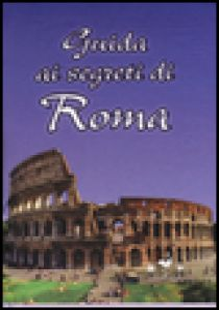 Guida ai segreti di Roma -