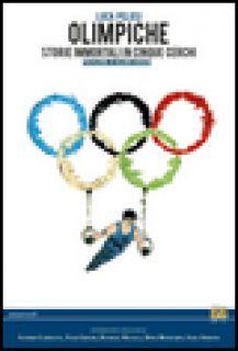 Olimpiche. Storie immortali in cinque cerchi - Pelosi Luca