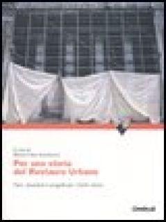 Per una storia del restauro urbano. Piani, strumenti e progetti per i centri storici - Giambruno M. (cur.)