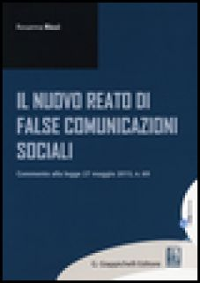 Il nuovo reato di false comunicazioni sociali. Commento alla legge 27 maggio 2015, n.69 - Ricci Rosanna