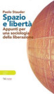 Spazio e libertà. Appunti per una sociologia della liberazione - Stauder Paolo