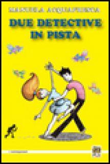 Due detective in pista - Acquafresca Manuela; Bompadre F. (cur.)