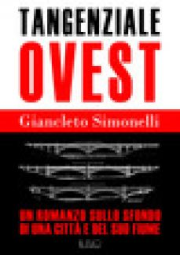 Tangenziale ovest. Un romanzo sullo sfondo di una città e del suo fiume - Simonelli Giancleto
