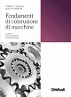 Fondamenti di costruzione di macchine - Juvinall Robert C.; Marshek Kurt M.; Nicoletto G.