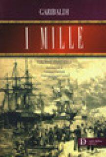 I mille (rist. anast. 1874) - Garibaldi Giuseppe; Casùla F. C. (cur.)