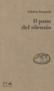 Il pane del silenzio - Pasquali Adrien