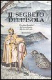 Il segreto dell'isola. I cavalieri templari da Gerusalemme alle rive del Lario - Galli Giovanni