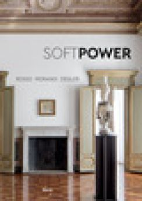 Soft Power. Rosso Morandi Ziegler. Ediz. italiana e inglese - Calabrò T. (cur.); Hecker S. (cur.); Salvadori A. (cur.)