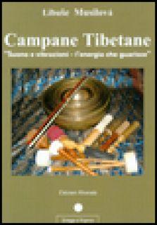 Campane tibetane. Suono e vibrazioni. L'energia che guarisce - Musilovà Libuse