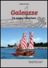 Galeazze. Un sogno veneziano - Ercole Guido; Christè F. (cur.)