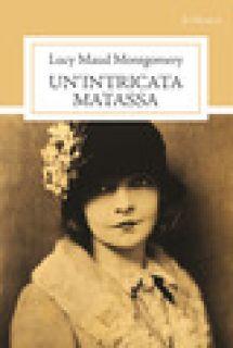 Un'intricata matassa - Montgomery Lucy Maud; Ricci L. (cur.); Mastroianni V. (cur.)