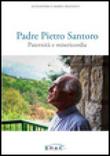 Padre Pietro Santoro. Paternità e misericordia - Graziano Alessandra; Graziano Maria