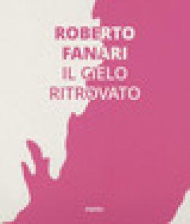 Roberto Farnari. Il cielo ritrovato. Ediz. italiana e inglese - Resch R. (cur.)