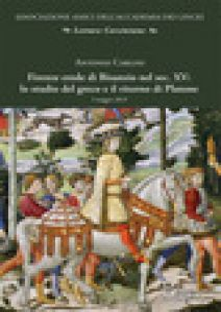Firenze erede di Bisanzio nel sec. XV: lo studio del greco e il ritorno di Platone - Carlini Antonio