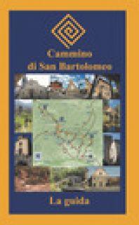 Cammino di San Bartolomeo. La guida - Cuminatto A. (cur.) - Gruppo Studi Alta val di Lima