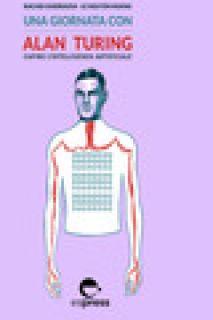 Una giornata con Alan Turing. Capire l'intelligenza artificiale - Guerraoui Rachid; Lê Nguyên Hoang