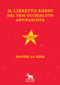 Il libretto rosso del trio occhialuto antifascista - La Rosa Davide