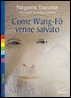 Come Wang-Fô venne salvato. Ediz. illustrata - Yourcenar Marguerite