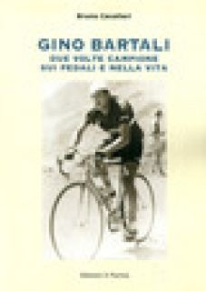 Gino Bartali due volte campione sui pedali e nella vita - Cavalieri Bruno