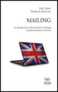 Mailing. An introduction to internet business writing. La posta elettronica sul lavoro - Taylor John; Zazzeroni Elisabetta
