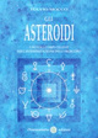Gli asteroidi. I piccoli corpi celesti nell'interpretazione dell'oroscopo - Mocco Fulvio