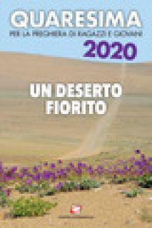 Quaresima 2020. Un deserto fiorito. Per la preghiera di ragazzi e giovani - Carmelitane di Legnano (cur.)