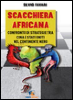 Scacchiera africana. Confronto di strategie tra Cina e Stati Uniti nel continente nero - Favari Silvio