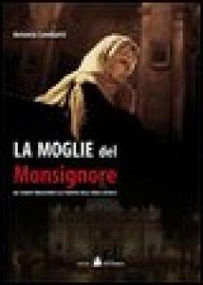 La moglie del monsignore. Dal celibato alla pedofilia nella Chiesa - Lombatti Antonio - Accademia Vis Vitalis