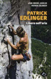 Patrick Edlinger. Libero nell'aria - Asselin Jean-Michel