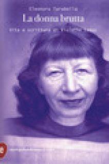 La donna brutta. Vita e scrittura di Violette Leduc - Tarabella Eleonora