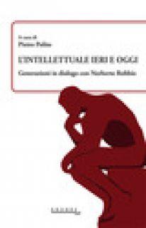 L'intellettuale ieri e oggi. Generazioni in dialogo con Norberto Bobbio - Polito P. (cur.)