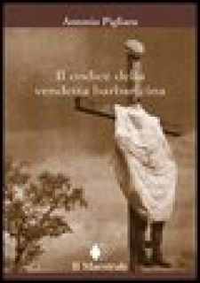 Il codice della vendetta barbaricina - Pigliaru Antonio