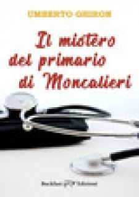Il mistero del primario di Moncalieri - Ghiron Umberto