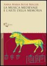 La musica medievale e l'arte della memoria - Busse Berger Anna M.; Vivarelli C. (cur.)