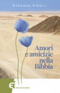 Amori e amicizie nella Bibbia - Virgili Rosanna