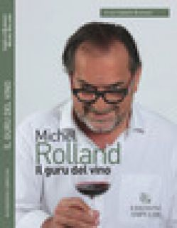 Il guru del vino - Rolland Michel; Bunisset Isabelle