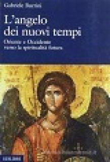 L'angelo dei nuovi tempi. Oriente e Occidente verso la spiritualità futura - Burrini Gabriele
